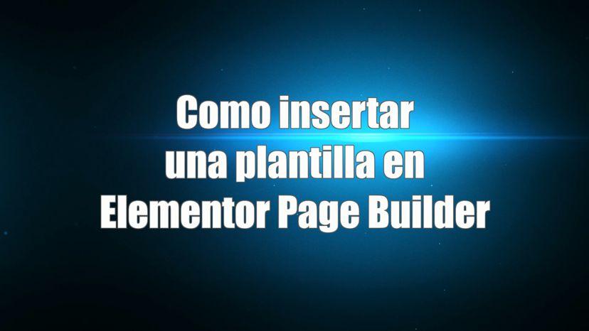 Como insertar una plantilla en Elementor Page Builder